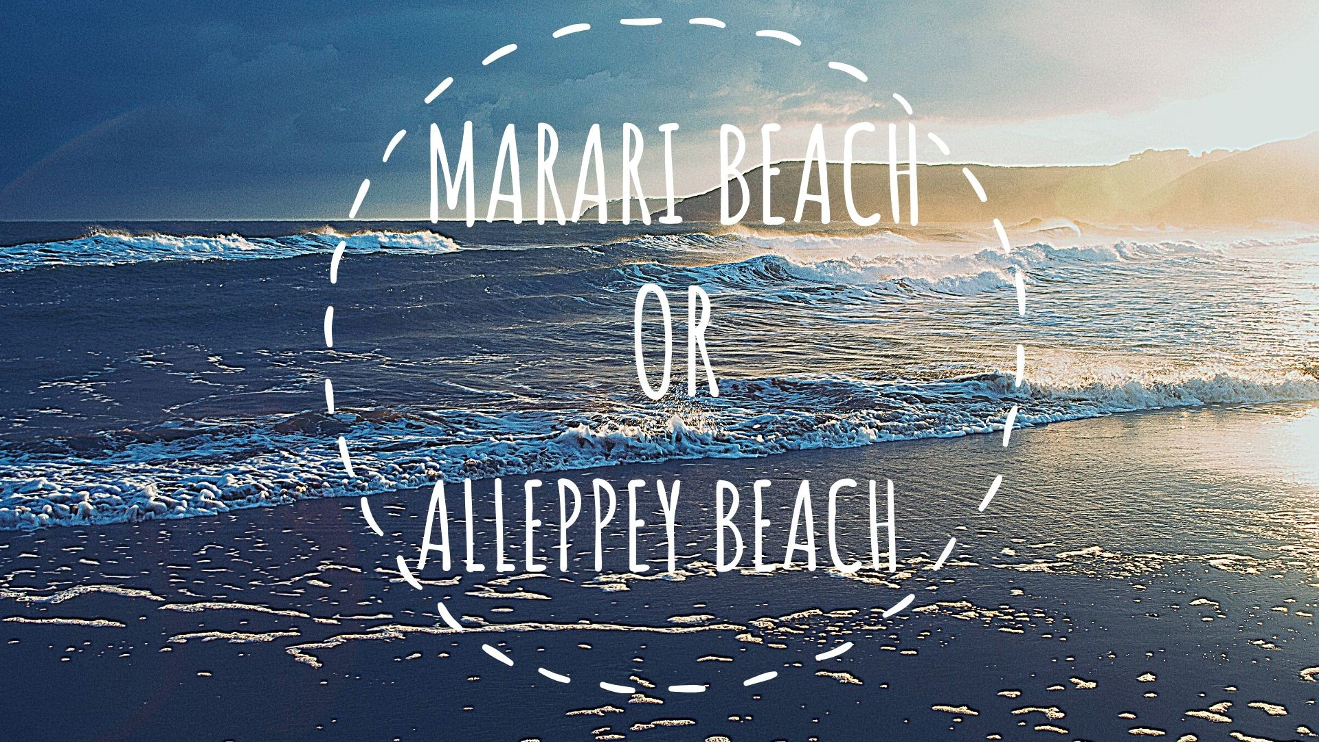 Marari or Alleppey-Which is the best beach to visit?